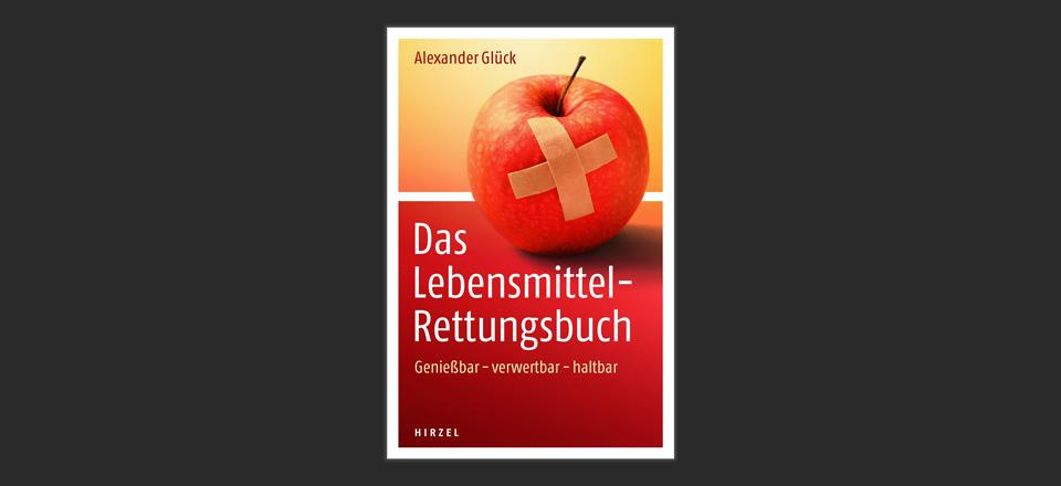 Das Lebensmittel-Rettungsbuch, Alexander Glück, Hirzel Verlag